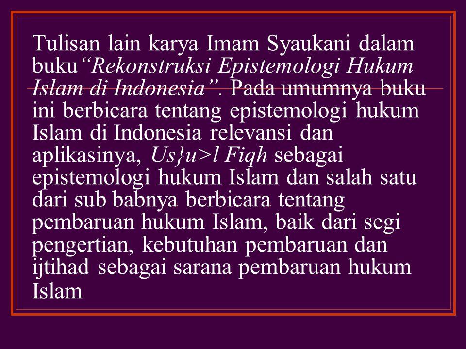 Tulisan lain karya Imam Syaukani dalam buku Rekonstruksi Epistemologi Hukum Islam di Indonesia .
