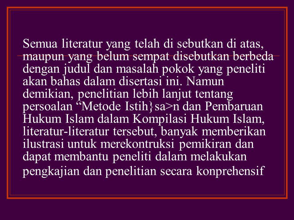 Semua literatur yang telah di sebutkan di atas, maupun yang belum sempat disebutkan berbeda dengan judul dan masalah pokok yang peneliti akan bahas dalam disertasi ini.