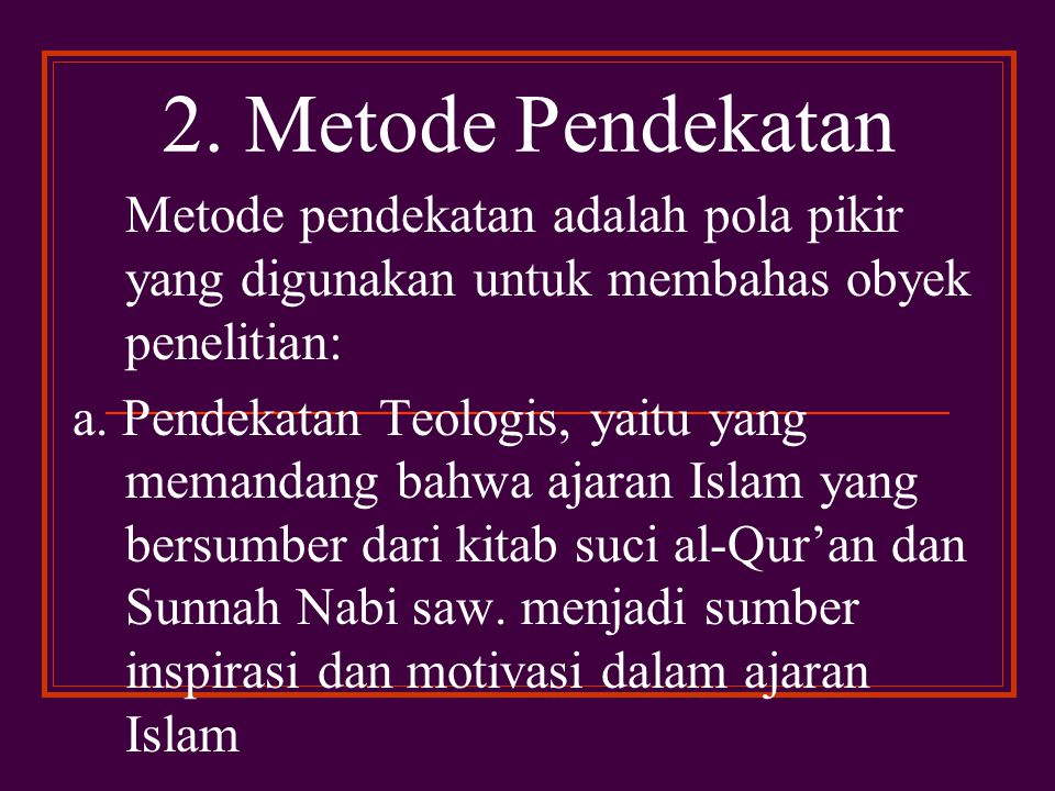 2. Metode Pendekatan Metode pendekatan adalah pola pikir yang digunakan untuk membahas obyek penelitian: