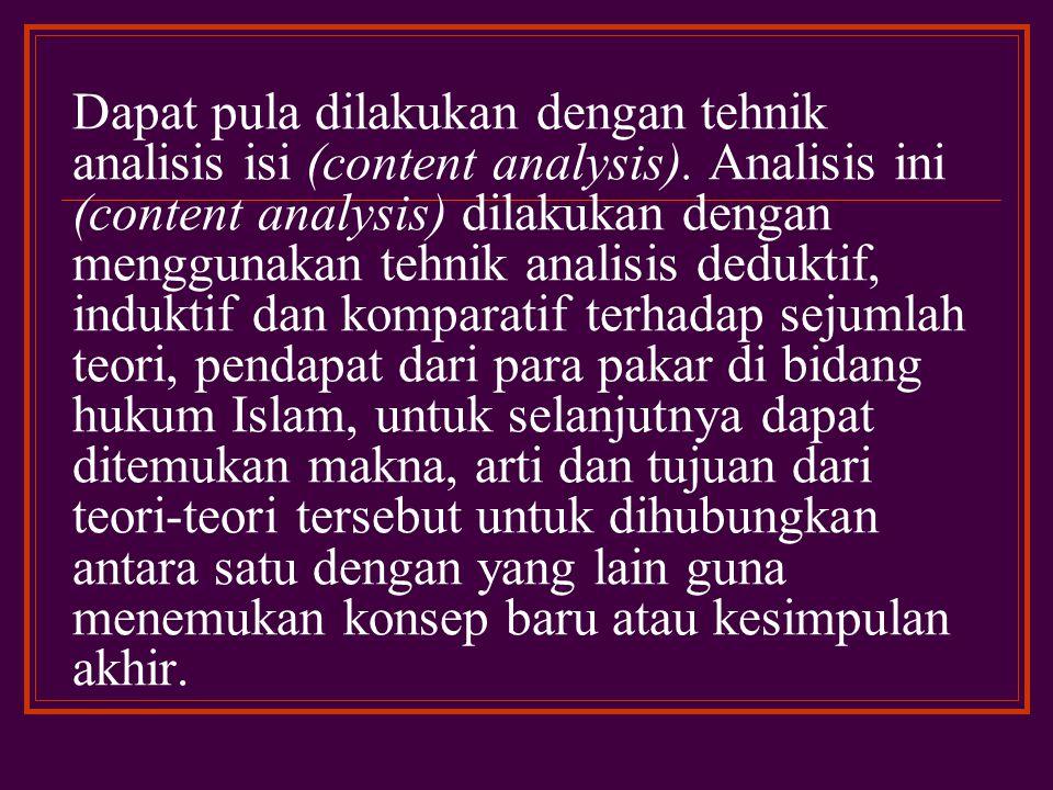 Dapat pula dilakukan dengan tehnik analisis isi (content analysis)