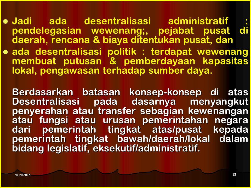 Jadi ada desentralisasi administratif : pendelegasian wewenang;, pejabat pusat di daerah, rencana & biaya ditentukan pusat, dan