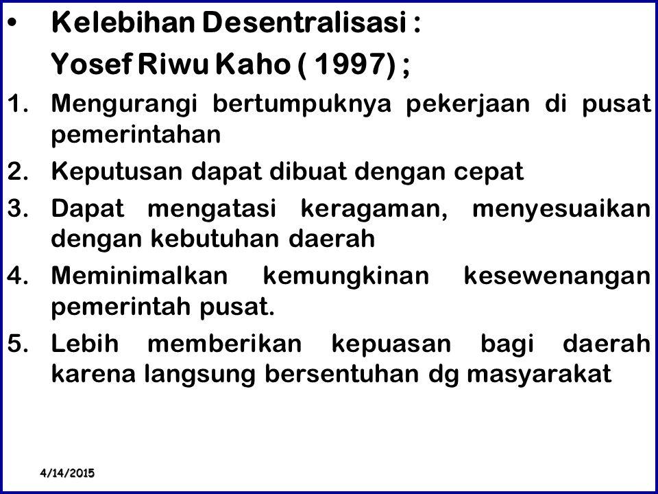 Kelebihan Desentralisasi : Yosef Riwu Kaho ( 1997) ;