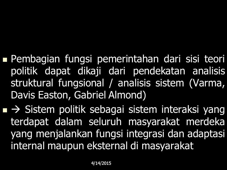 Pembagian fungsi pemerintahan dari sisi teori politik dapat dikaji dari pendekatan analisis struktural fungsional / analisis sistem (Varma, Davis Easton, Gabriel Almond)
