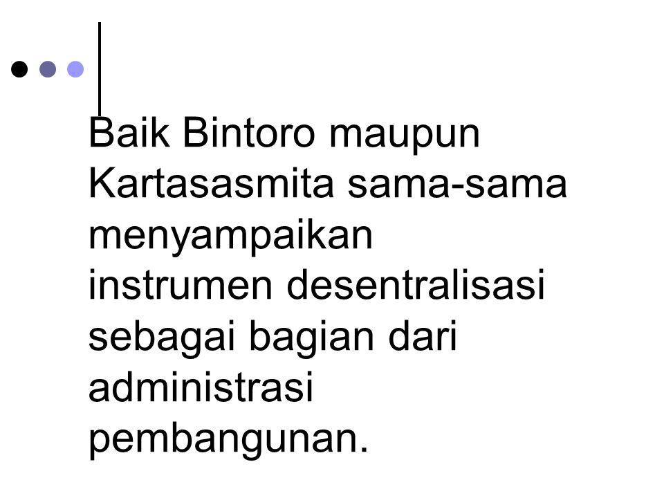 Baik Bintoro maupun Kartasasmita sama-sama menyampaikan instrumen desentralisasi sebagai bagian dari administrasi pembangunan.