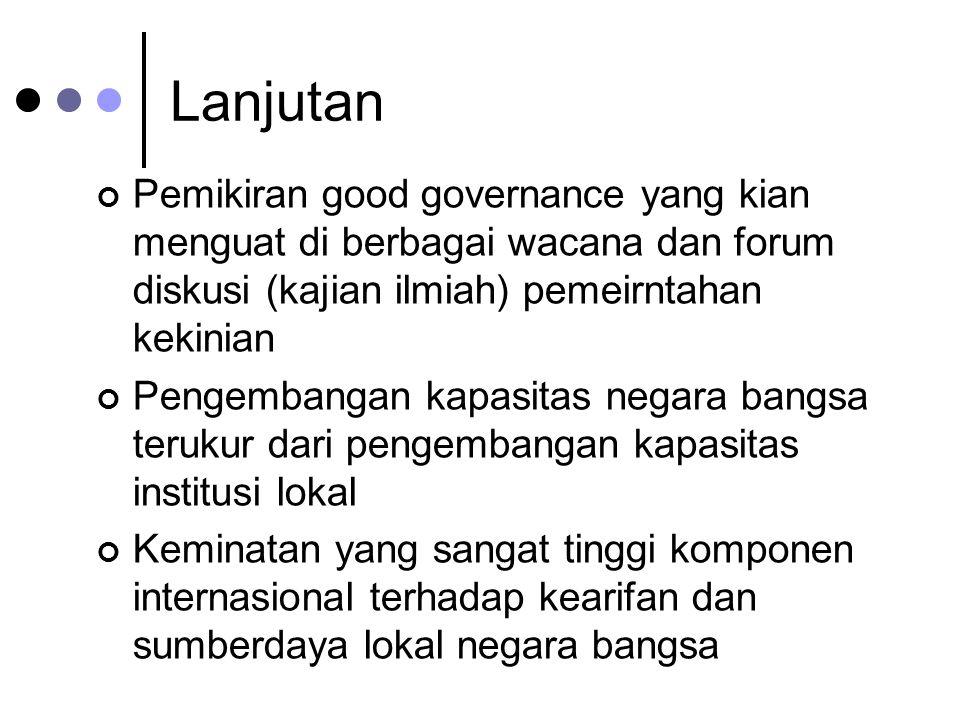 Lanjutan Pemikiran good governance yang kian menguat di berbagai wacana dan forum diskusi (kajian ilmiah) pemeirntahan kekinian.
