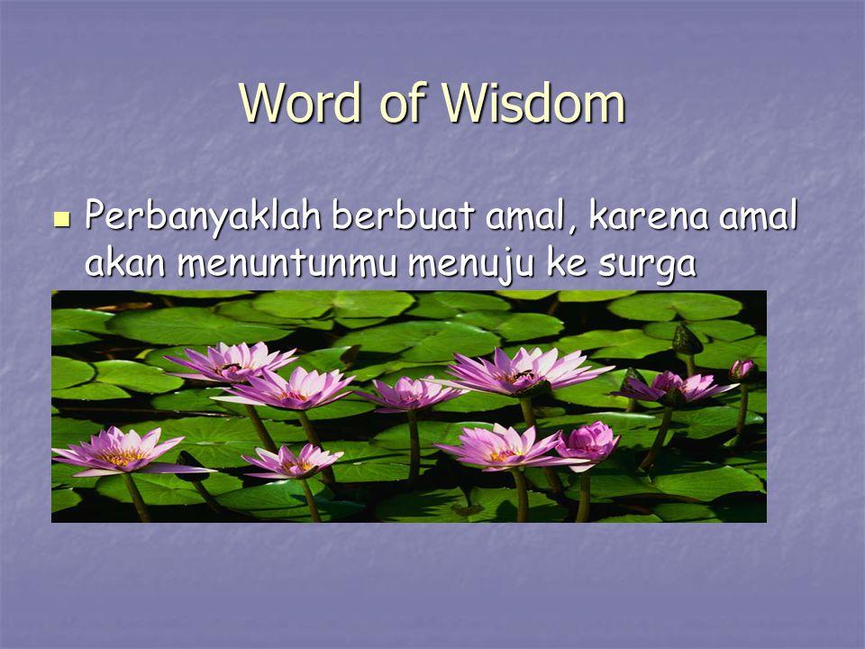 Word of Wisdom Perbanyaklah berbuat amal, karena amal akan menuntunmu menuju ke surga