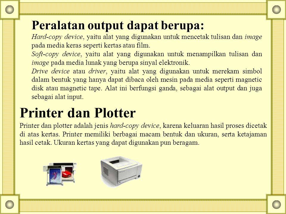 Printer dan Plotter Peralatan output dapat berupa: