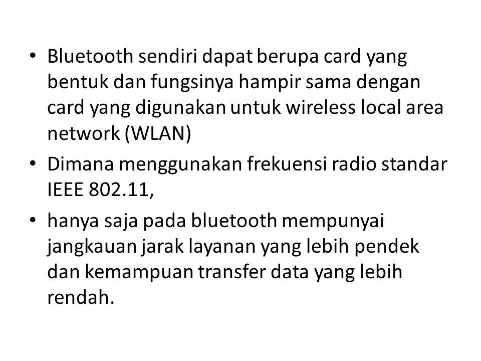 Bluetooth sendiri dapat berupa card yang bentuk dan fungsinya hampir sama dengan card yang digunakan untuk wireless local area network (WLAN)