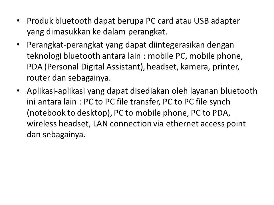 Produk bluetooth dapat berupa PC card atau USB adapter yang dimasukkan ke dalam perangkat.