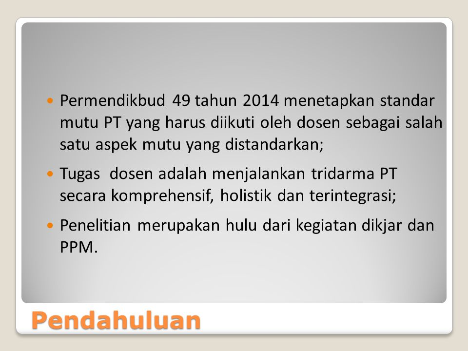 Permendikbud 49 tahun 2014 menetapkan standar mutu PT yang harus diikuti oleh dosen sebagai salah satu aspek mutu yang distandarkan;