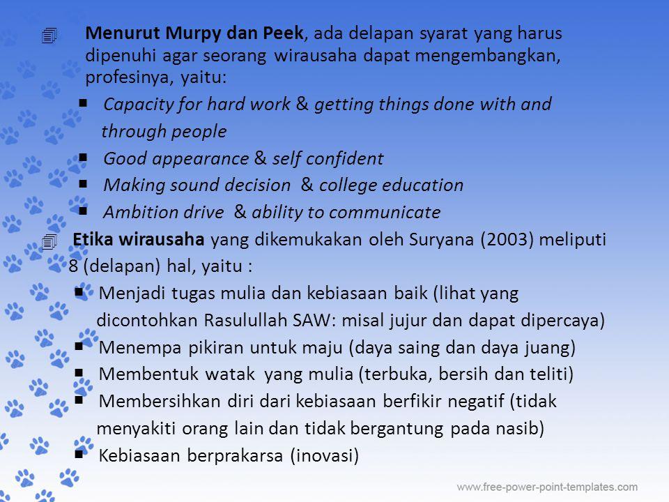 Menurut Murpy dan Peek, ada delapan syarat yang harus dipenuhi agar seorang wirausaha dapat mengembangkan, profesinya, yaitu: