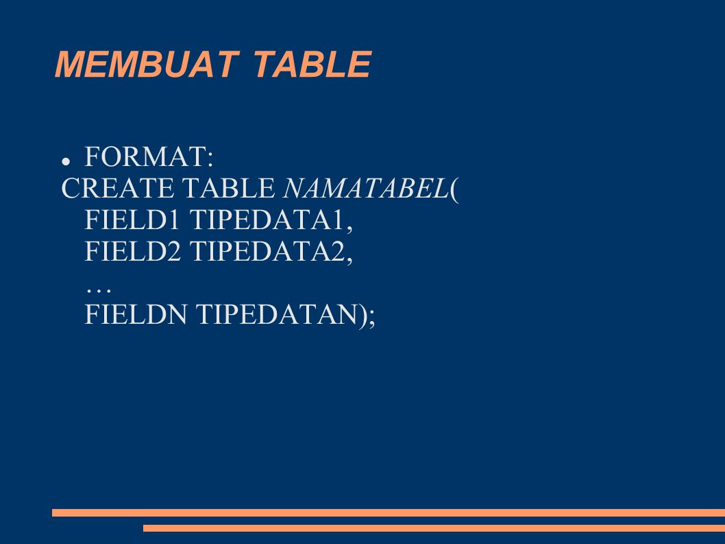 MEMBUAT TABLE FORMAT: CREATE TABLE NAMATABEL( FIELD1 TIPEDATA1,