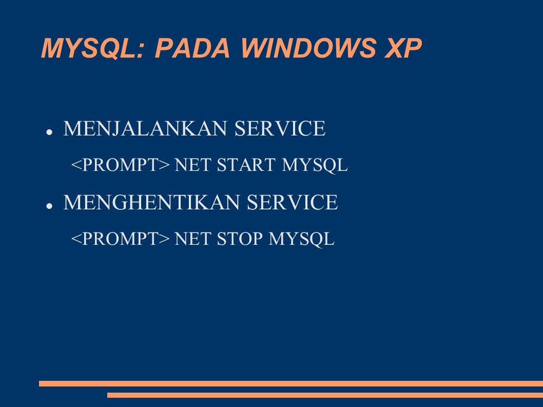 MYSQL: PADA WINDOWS XP MENJALANKAN SERVICE MENGHENTIKAN SERVICE
