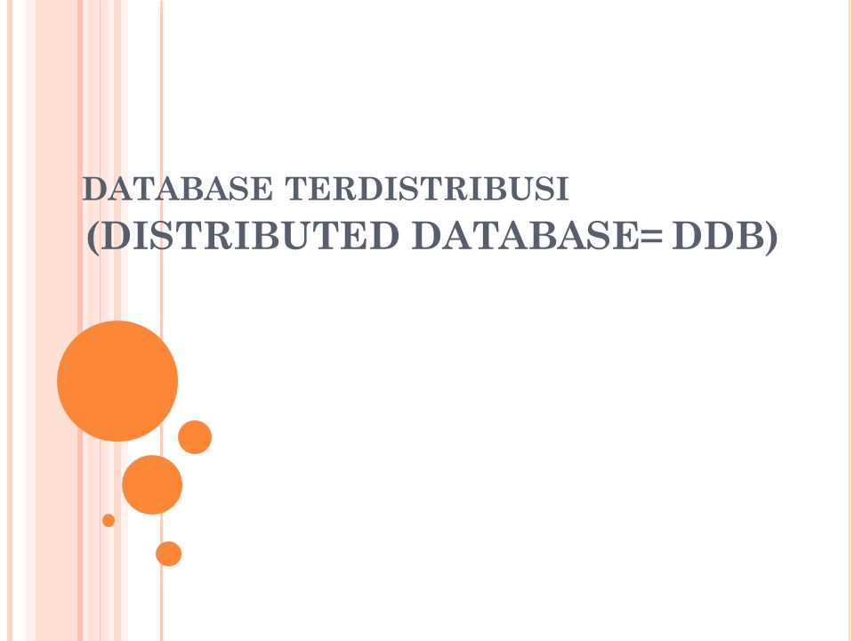 DATABASE TERDISTRIBUSI (DISTRIBUTED DATABASE= DDB)