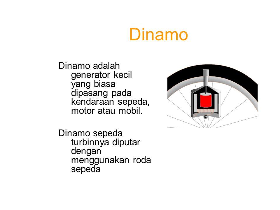 Dinamo Dinamo adalah generator kecil yang biasa dipasang pada kendaraan sepeda, motor atau mobil.