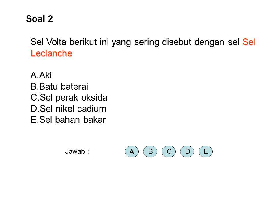 Sel Volta berikut ini yang sering disebut dengan sel Sel Leclanche