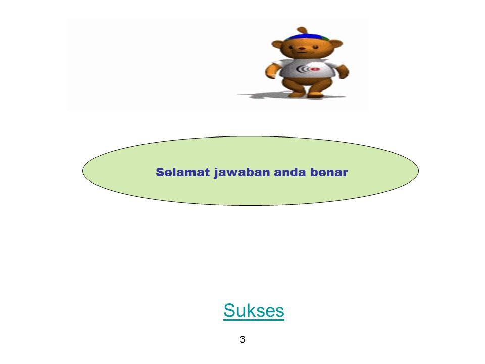 K Selamat jawaban anda benar Sukses 3
