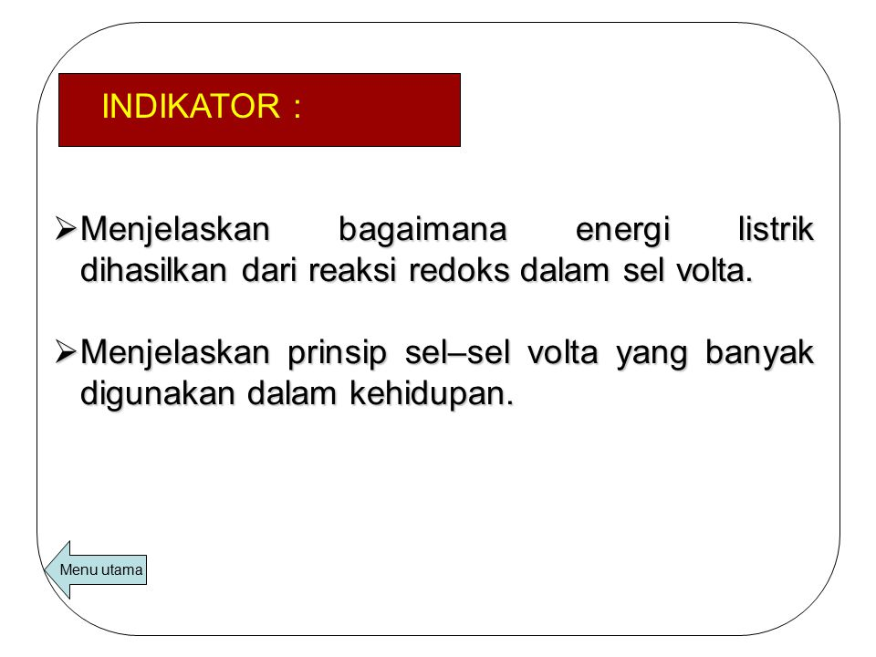 INDIKATOR : Menjelaskan bagaimana energi listrik dihasilkan dari reaksi redoks dalam sel volta.