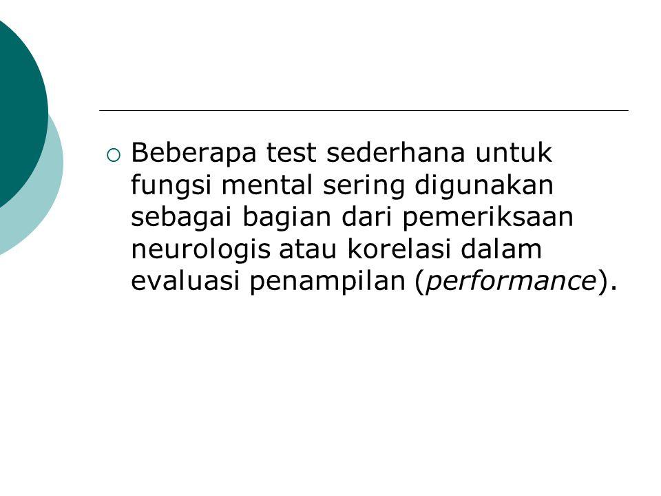 Beberapa test sederhana untuk fungsi mental sering digunakan sebagai bagian dari pemeriksaan neurologis atau korelasi dalam evaluasi penampilan (performance).