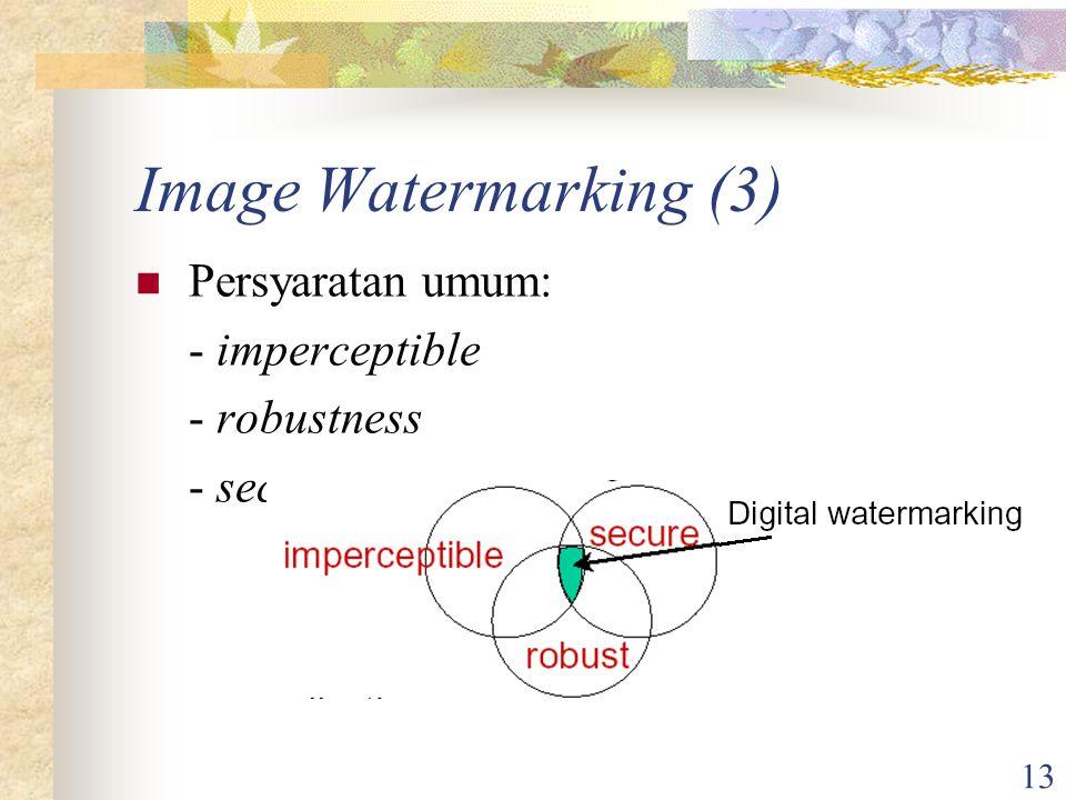 Image Watermarking (3) Persyaratan umum: - imperceptible - robustness