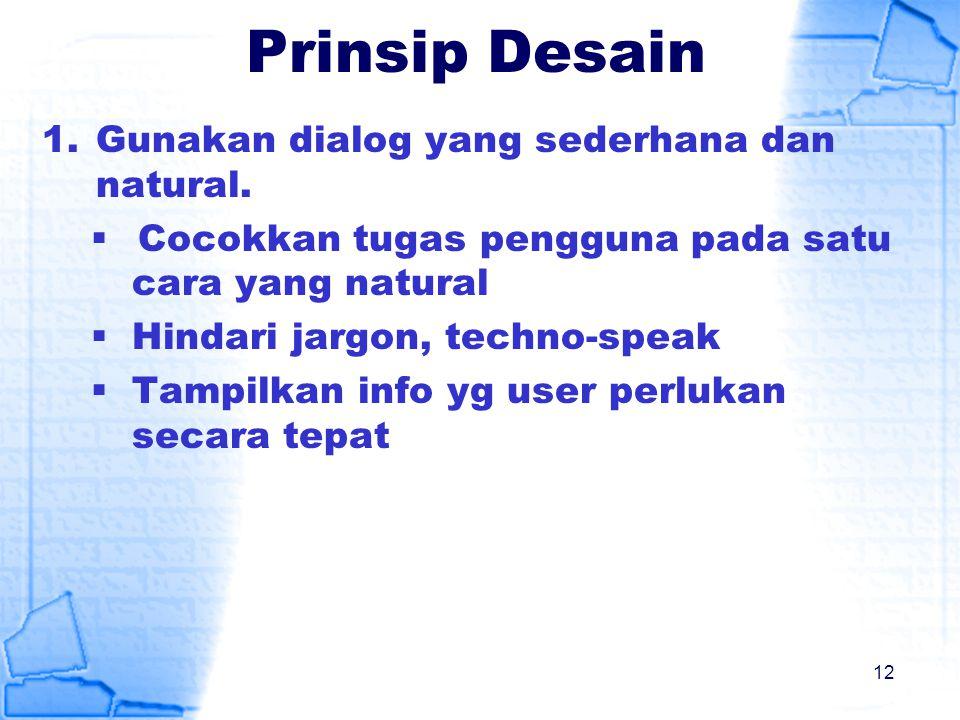 Prinsip Desain Gunakan dialog yang sederhana dan natural.