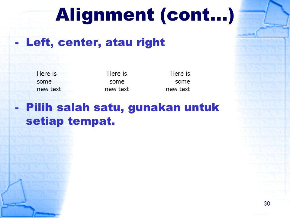 Alignment (cont…) Left, center, atau right