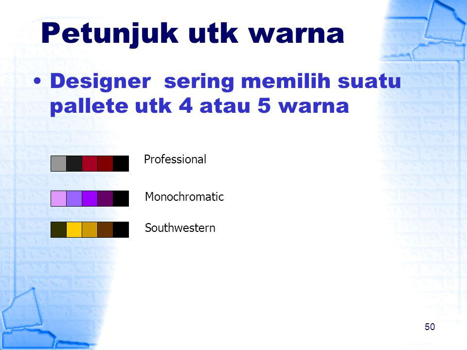Petunjuk utk warna Designer sering memilih suatu pallete utk 4 atau 5 warna. Professional. Monochromatic.