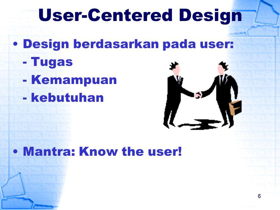 User-Centered Design Design berdasarkan pada user: - Tugas - Kemampuan