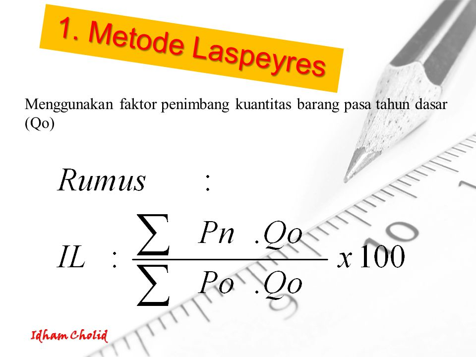 1. Metode Laspeyres Menggunakan faktor penimbang kuantitas barang pasa tahun dasar (Qo)