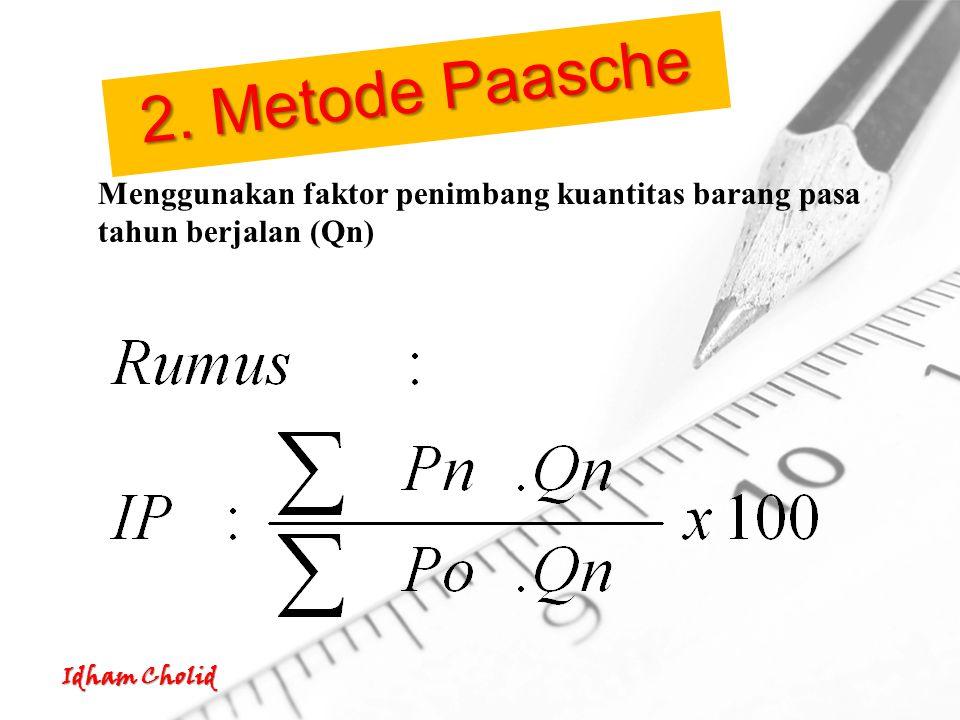 2. Metode Paasche Menggunakan faktor penimbang kuantitas barang pasa tahun berjalan (Qn)