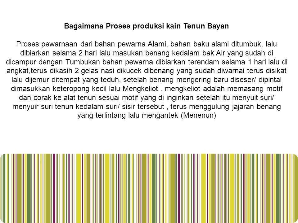 Bagaimana Proses produksi kain Tenun Bayan