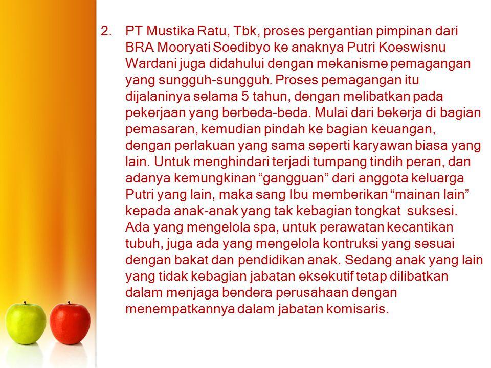 PT Mustika Ratu, Tbk, proses pergantian pimpinan dari BRA Mooryati Soedibyo ke anaknya Putri Koeswisnu Wardani juga didahului dengan mekanisme pemagangan yang sungguh-sungguh.