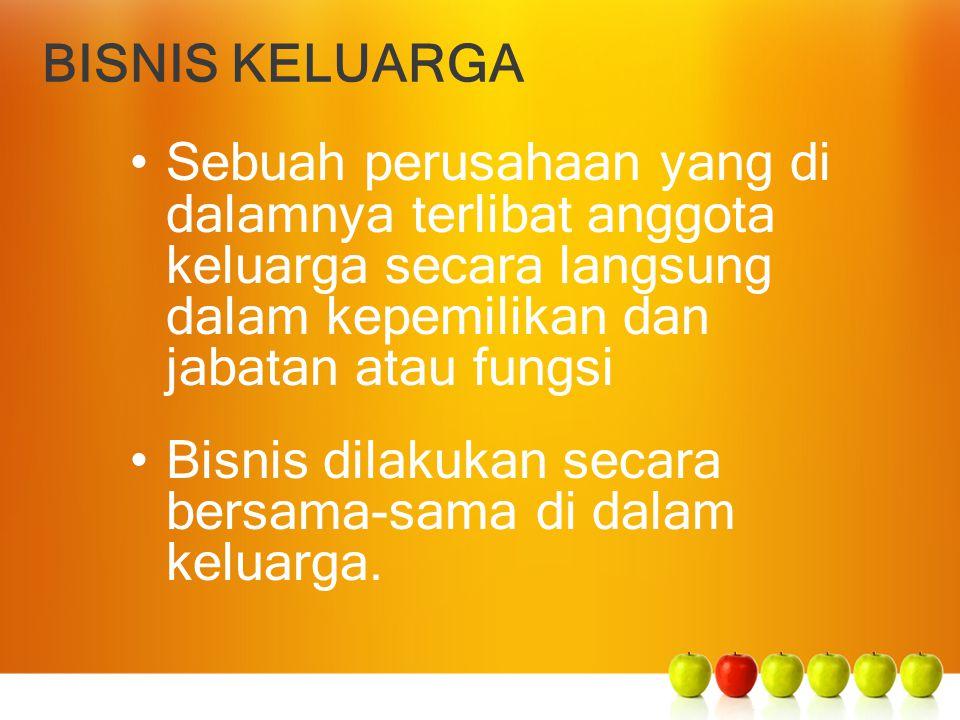 BISNIS KELUARGA Sebuah perusahaan yang di dalamnya terlibat anggota keluarga secara langsung dalam kepemilikan dan jabatan atau fungsi.