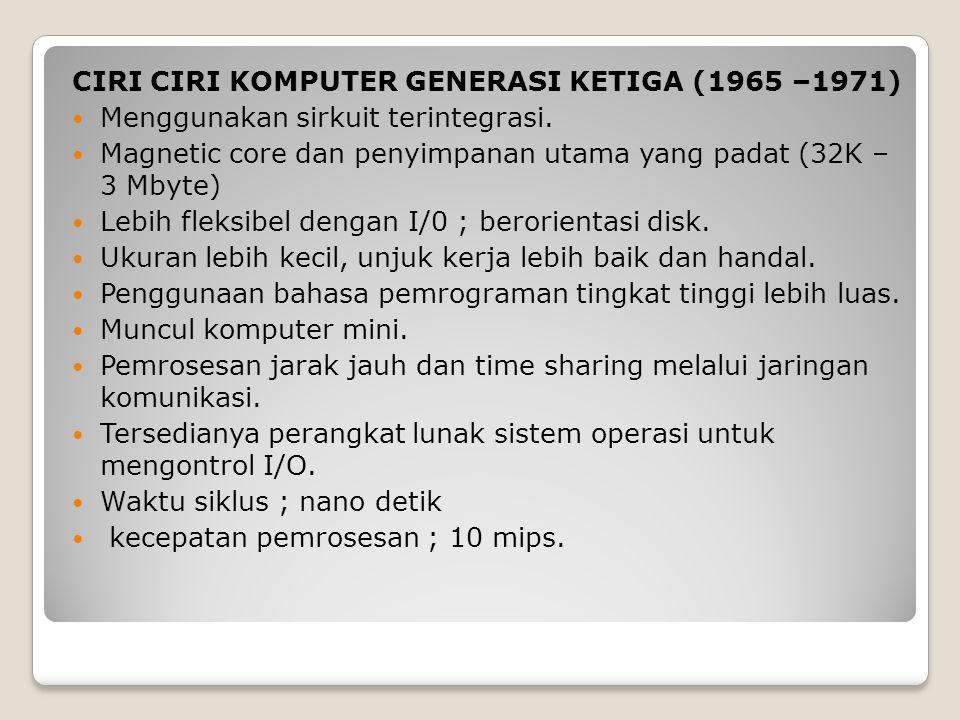Ciri ciri KOMPUTER GENERASI KETIGA (1965 –1971)