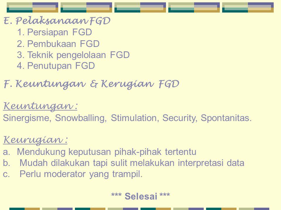 E. Pelaksanaan FGD 1. Persiapan FGD. 2. Pembukaan FGD. 3. Teknik pengelolaan FGD. 4. Penutupan FGD.
