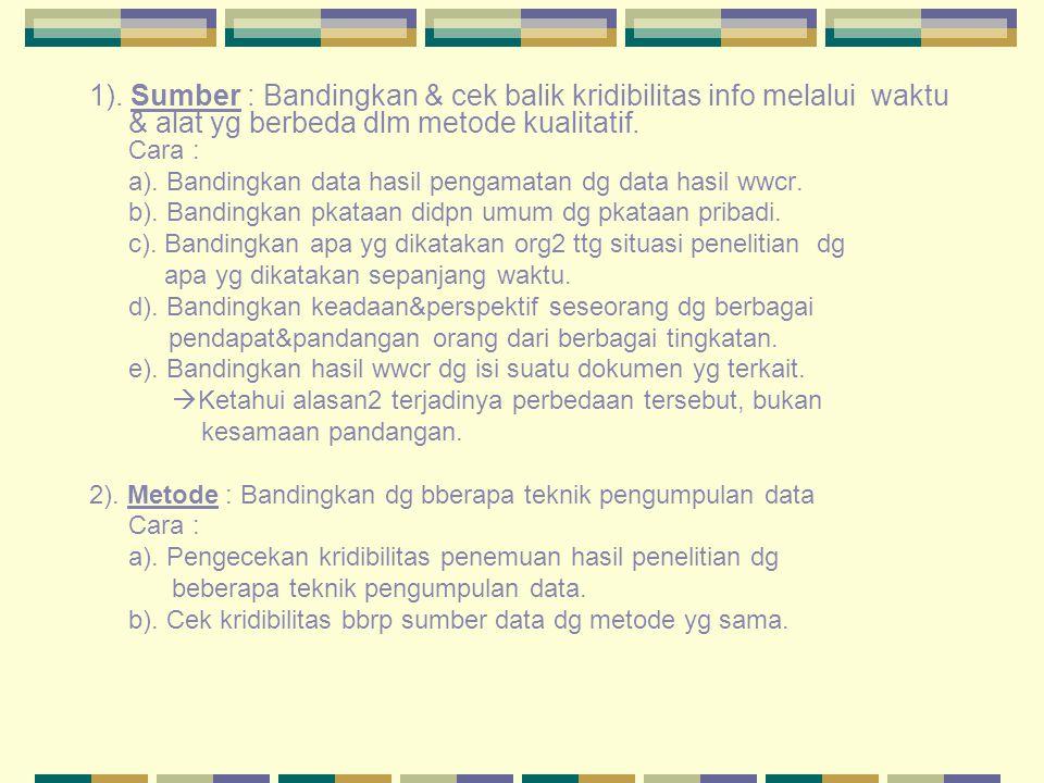 1). Sumber : Bandingkan & cek balik kridibilitas info melalui waktu & alat yg berbeda dlm metode kualitatif. Cara :