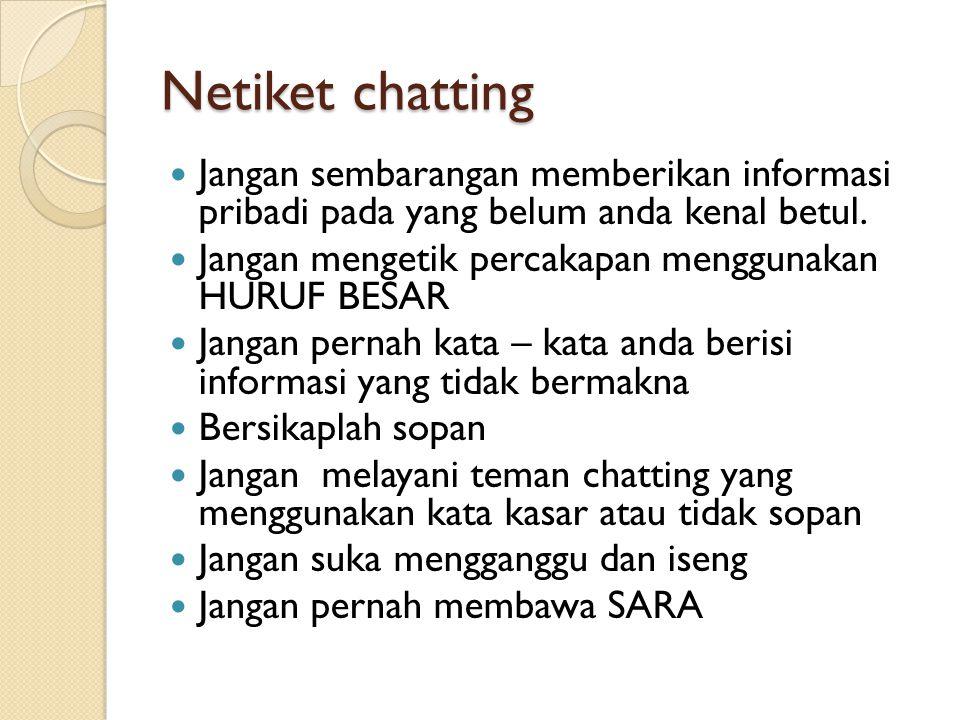 Netiket chatting Jangan sembarangan memberikan informasi pribadi pada yang belum anda kenal betul.