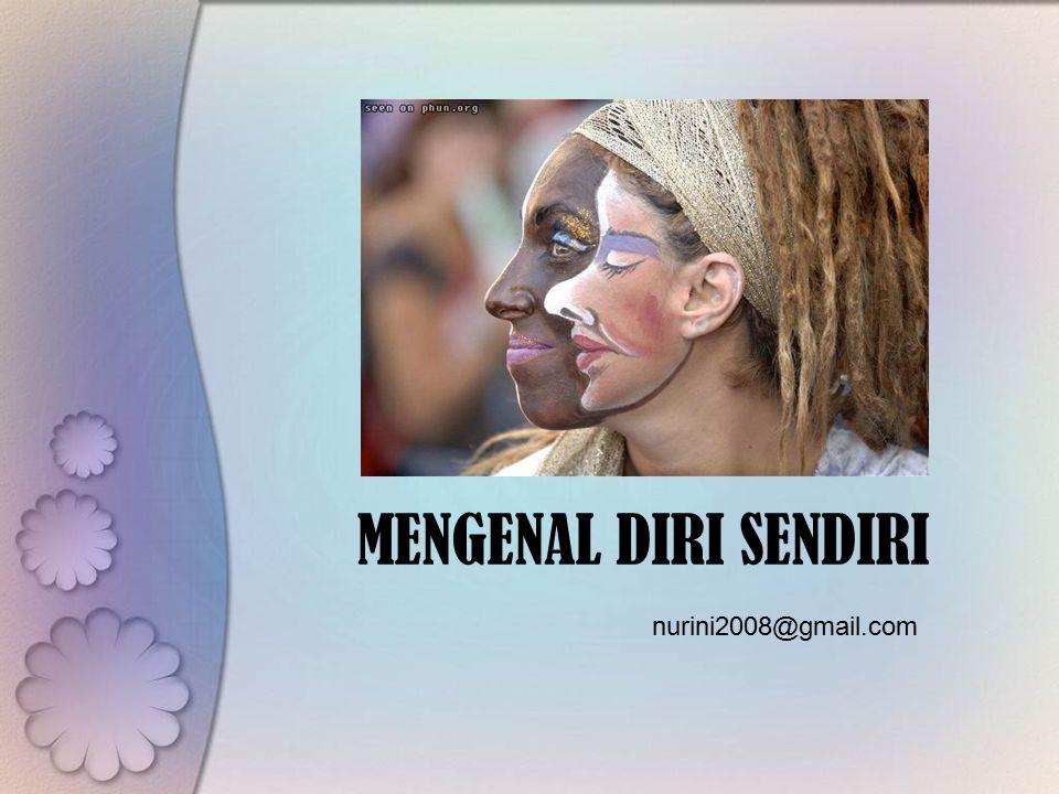 MENGENAL DIRI SENDIRI nurini2008@gmail.com