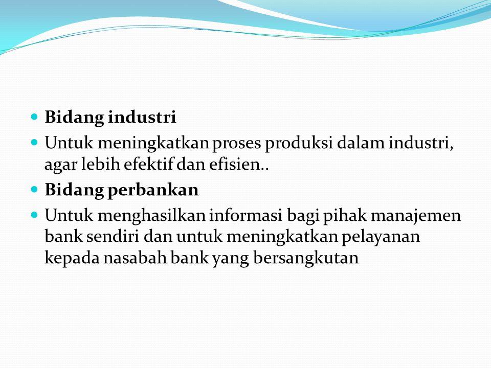 Bidang industri Untuk meningkatkan proses produksi dalam industri, agar lebih efektif dan efisien..