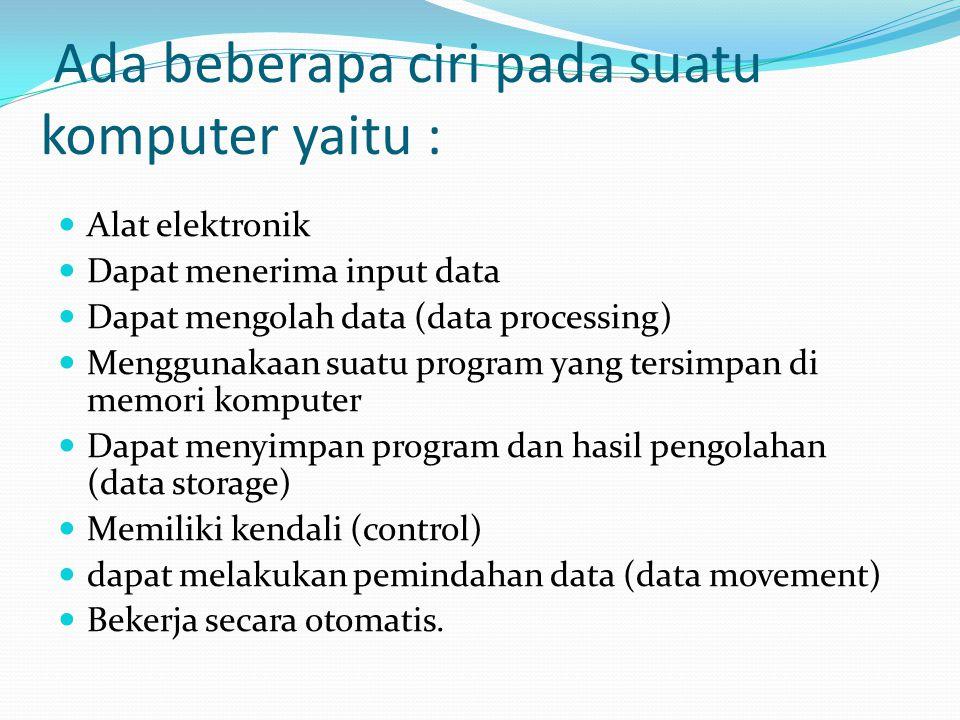 Ada beberapa ciri pada suatu komputer yaitu :