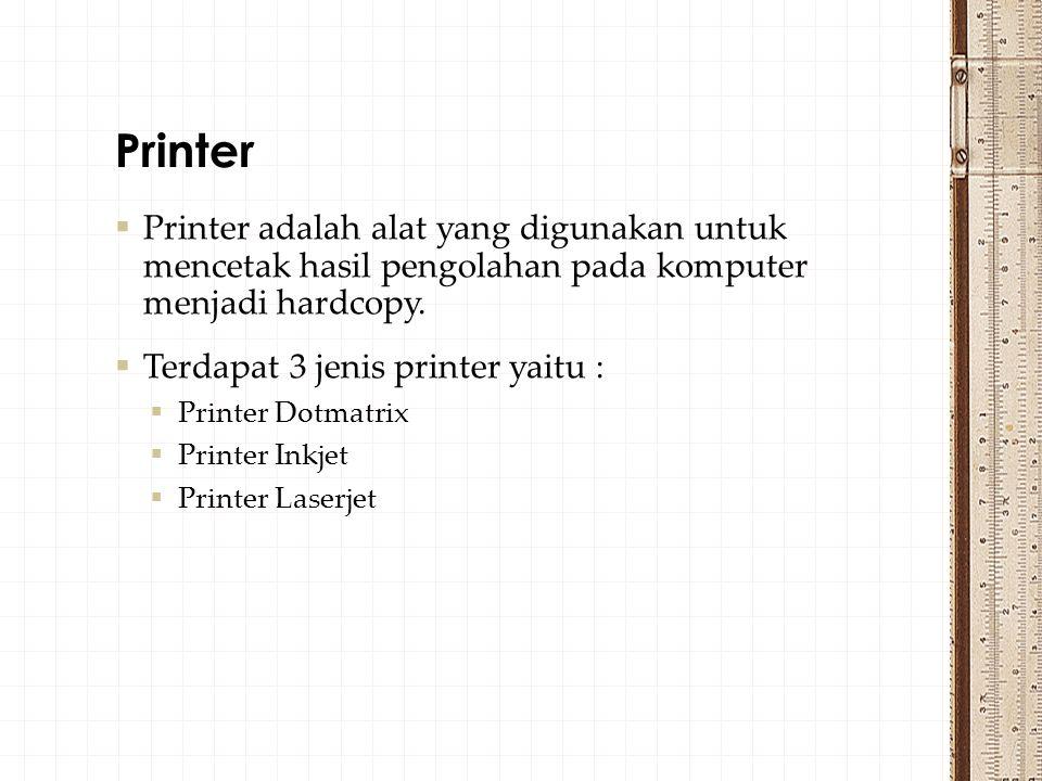 Printer Printer adalah alat yang digunakan untuk mencetak hasil pengolahan pada komputer menjadi hardcopy.