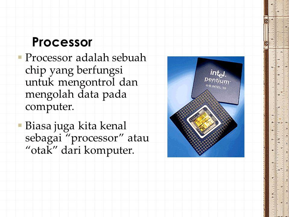 Processor Processor adalah sebuah chip yang berfungsi untuk mengontrol dan mengolah data pada computer.