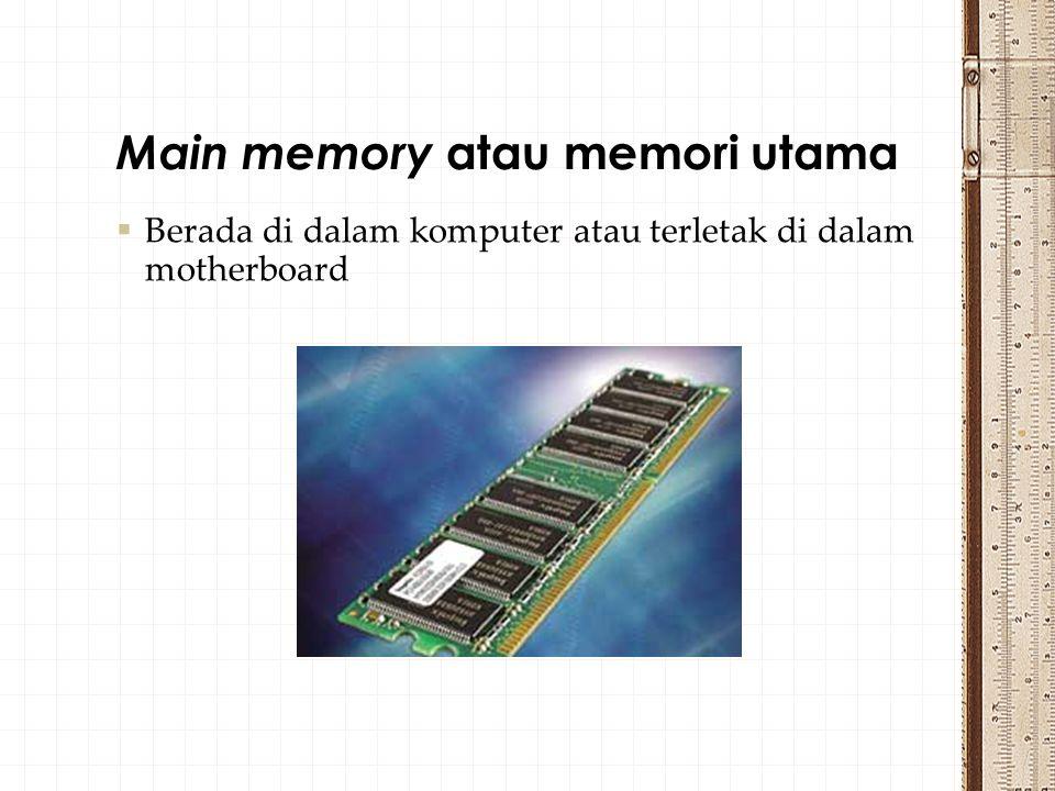 Main memory atau memori utama