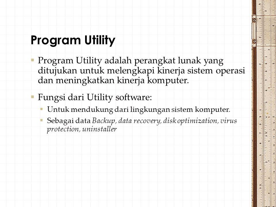 Program Utility Program Utility adalah perangkat lunak yang ditujukan untuk melengkapi kinerja sistem operasi dan meningkatkan kinerja komputer.
