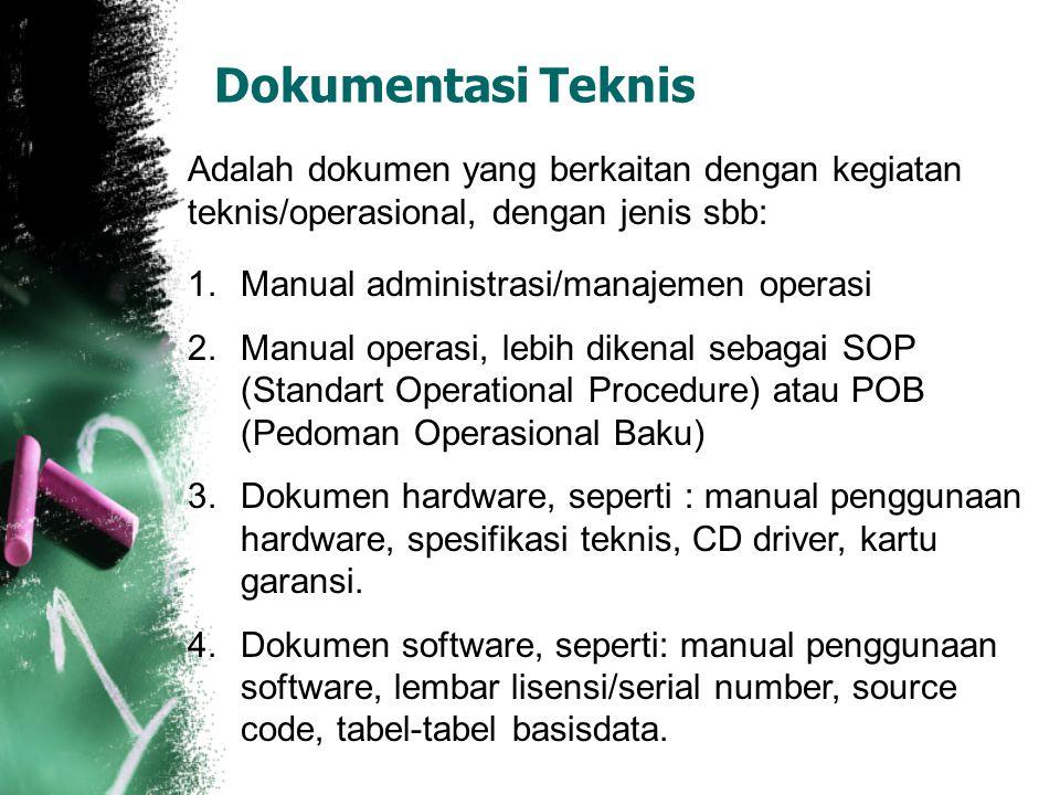 Dokumentasi Teknis Adalah dokumen yang berkaitan dengan kegiatan teknis/operasional, dengan jenis sbb: