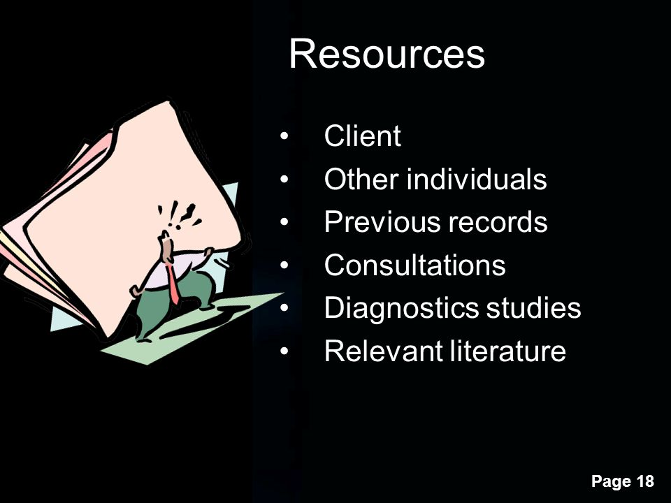 Resources Client Other individuals Previous records Consultations
