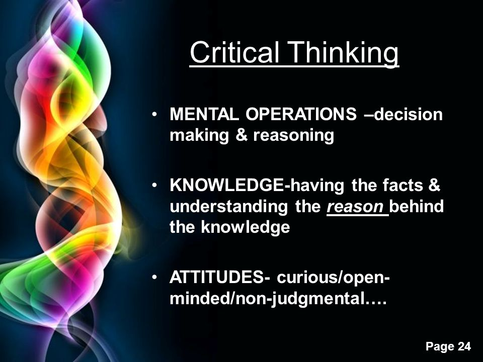 Critical Thinking MENTAL OPERATIONS –decision making & reasoning