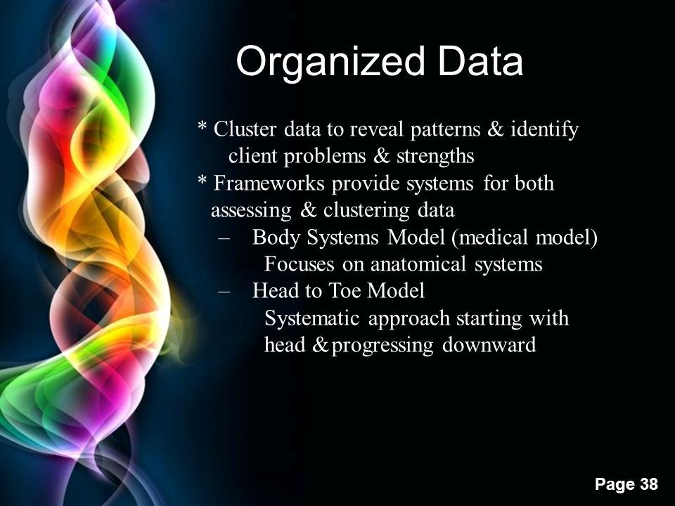 Organized Data * Cluster data to reveal patterns & identify client problems & strengths. * Frameworks provide systems for both.