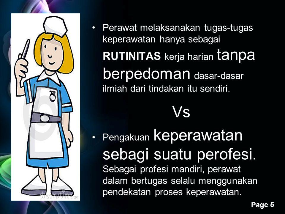 Perawat melaksanakan tugas-tugas keperawatan hanya sebagai RUTINITAS kerja harian tanpa berpedoman dasar-dasar ilmiah dari tindakan itu sendiri.