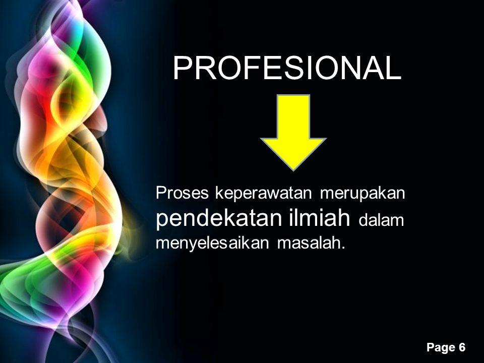 PROFESIONAL Proses keperawatan merupakan pendekatan ilmiah dalam menyelesaikan masalah.